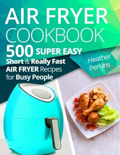air fryer cookbook 500 easy recipes for healthy free living books recipe books cool kitchen gifts