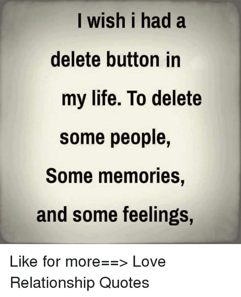 wish i had it i wish i had a delete button in my life to delete some