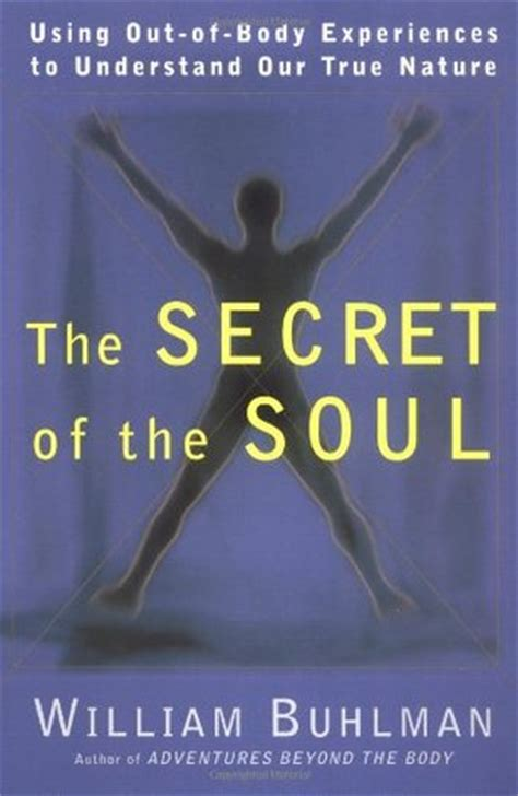 the secret of souls a novel books the secret of the soul using out of experiences to