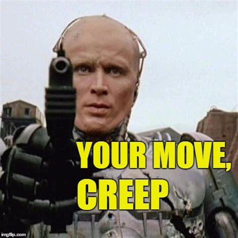 Robocop Meme - your move creep imgflip