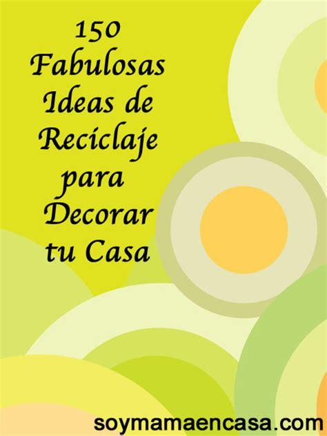 ideas para decorar mi casa con reciclaje reciclaje 150 ideas para decorar la casa diy soy mam 225