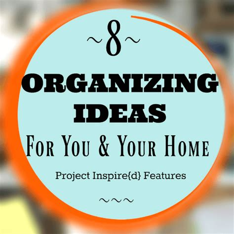 8 terrific ideas to get you and your home organized an