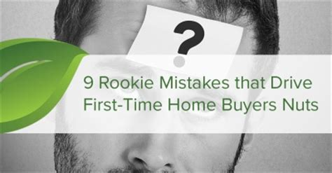 9 rookie mistakes that drive time home buyers nuts