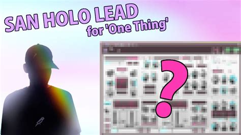 san holo presets san holo one thing lead spire preset download youtube
