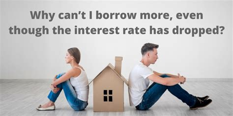 why can t i borrow more even though the interest rate has