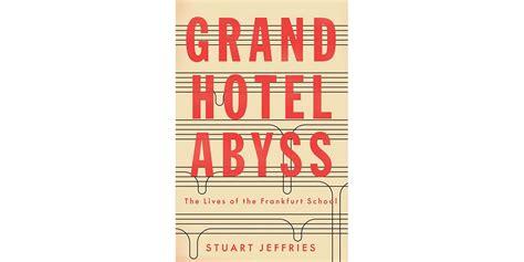 grand hotel abyss the frankfurt okulu felsefecileri ve hayatları hakkında bir kitap grand hotel abyss