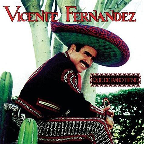 vicente fernandez album covers que de raro tiene vicente fern 225 ndez songs reviews