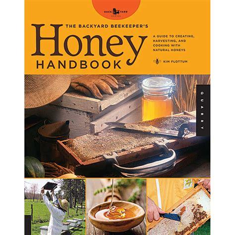 the backyard beekeeper the backyard beekeeper s honey handbook s honey farm