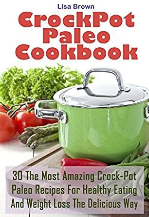 cooker cookbook the best weight watchers crock pot recipes with smart points for rapid weight loss books 30 the most amazing crock pot paleo recipes