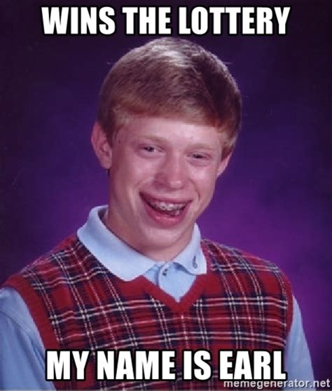 My Name Is Earl Memes - wins the lottery my name is earl bad luck brian meme