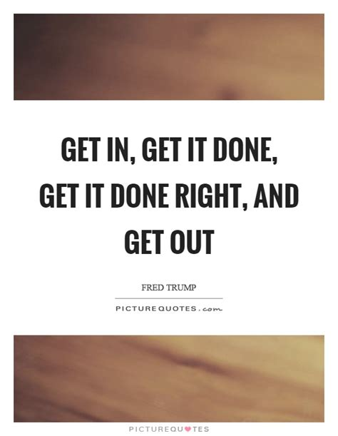 Get Done 1 fred quotes sayings 4 quotations