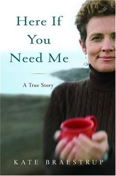 here it is books here if you need me a true story by kate braestrup