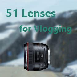 the 51 best vlogging lenses for all brands vlogger pro