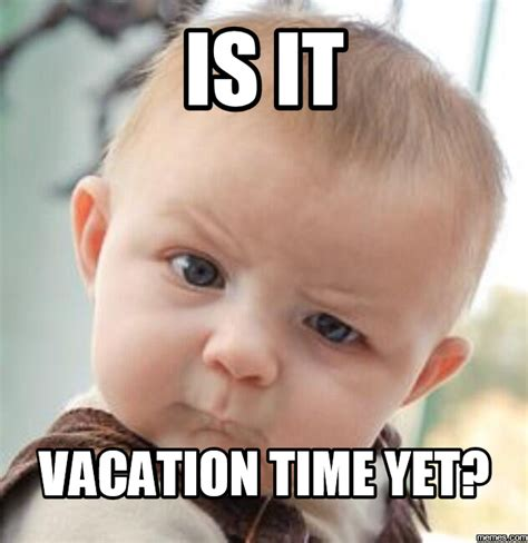 Meme Vacation - day before vacation meme