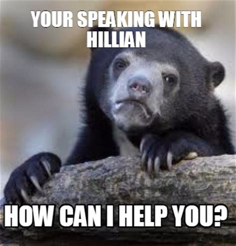 Can I Help You Meme - meme creator your speaking with hillian how can i help