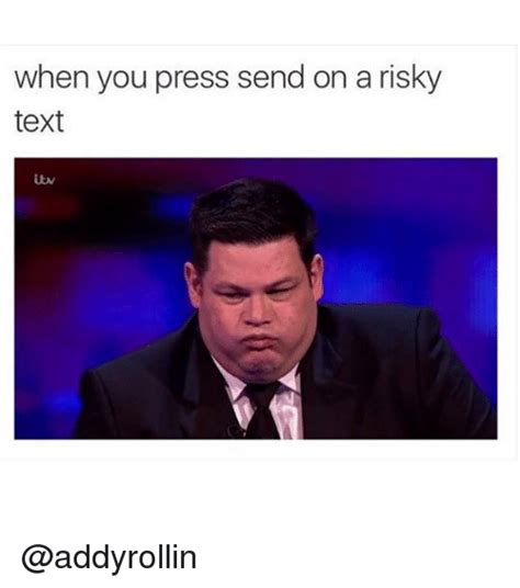 Funny Memes To Send - when you press send on a risky text funny meme on sizzle