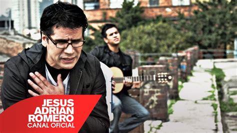 youtube musica cristiana de jesus adrian romero youtube musica cristiana de juan carlos alvarado