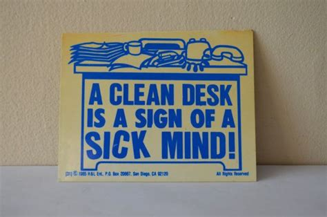 A Clean Desk Is A Sign Of A Sick Mind by A Clean Desk Is A Sign Of A Sick Mind 1985 Desk