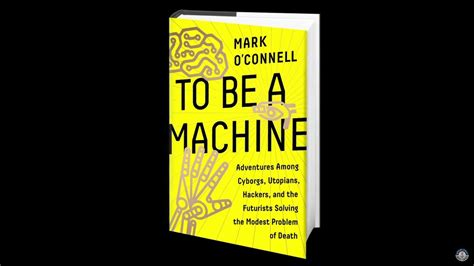 to be a machine adventures among cyborgs utopians hackers and the futurists solving the modest problem of books book review to be a machine o connell totally