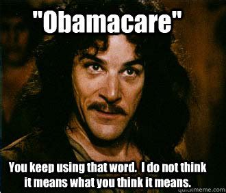 Obamacare Meme - quot obamacare quot you keep using that word i do not think it