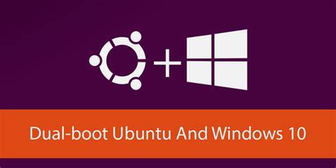tutorial dual boot windows 10 ubuntu how to dual boot ubuntu and windows 10