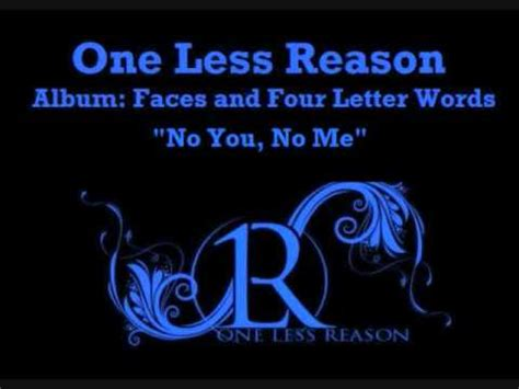 4 Letter Words No One Knows no you no me one less reason faces four letter