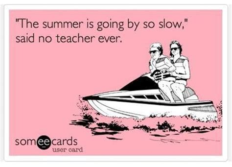 Teacher Summer Meme - 10 insanely true and funny teacher quips teach junkie