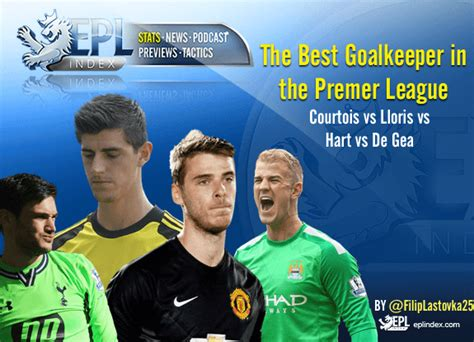 epl goalkeepers best goalkeeper in the epl courtois lloris hart or de