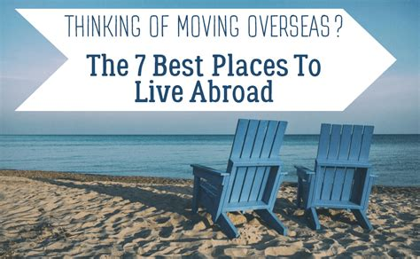 the best places to live in britain and isn t one of moving abroad the 7 best countries to move into