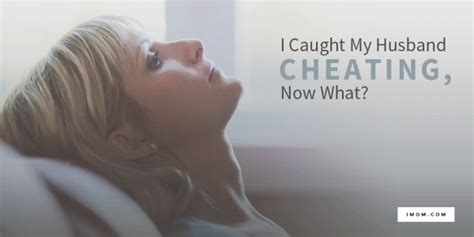 my husband cheated on me now what healing after my i caught my husband cheating now what imom