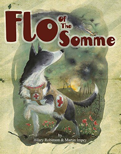 flo of the somme 0957124562 flo of the somme the mercy dogs of world war 1 pdf hilary robinson