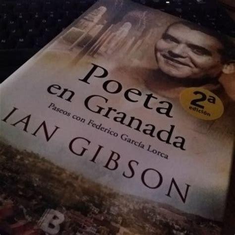 poeta en granada vida 171 poeta en granada paseos con federico garc 237 a lorca 187 de ian gibson ediciones b gt poemas del alma