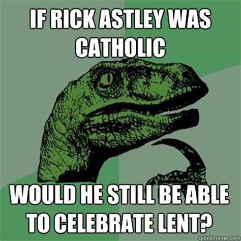 Lent Meme - lent he ll never give you up rick astley quickmeme