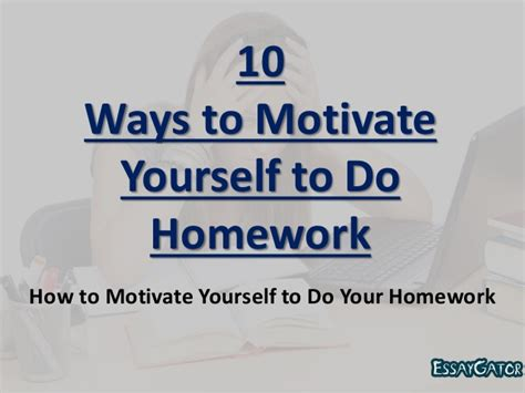 Who Motivate You In Your Search And Provide Moral Support Are Members Of Your 10 Ways To Motivate Yourself To Do Homework