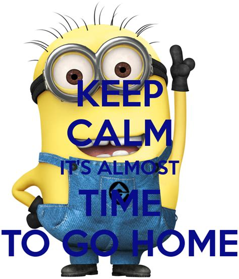 keep calm it s almost time to go home poster fifi keep
