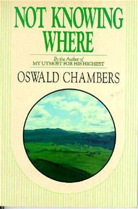 oswald chambers a in pictures books not knowing where by oswald chambers reviews discussion