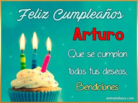 imagenes feliz cumpleaños arturo feliz cumplea 241 os arturo en entrelaluna