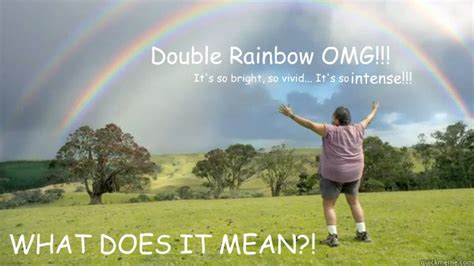 Double Rainbow Meme - double rainbow omg what does it mean its so bright s double rainbow omg