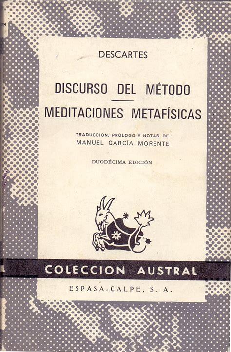 discurso del metodo y 843093796x discurso del metodo meditaciones metafisicas traduccion prologo y notas de manuel garcia