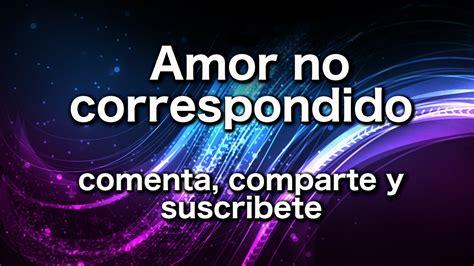cuando un amor no es correspondido youtube amor no correspondido youtube