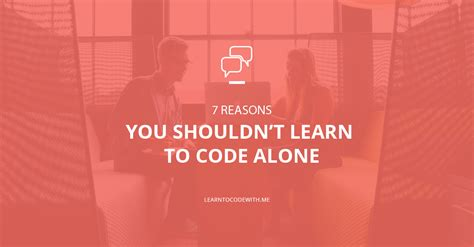7 Reasons You Shouldnt Communicate by 7 Reasons You Shouldn T Learn To Code Alone