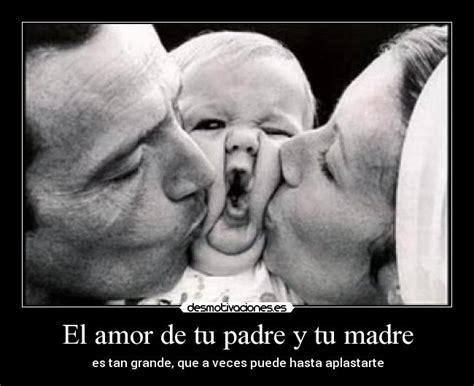 imagenes de amor para el padre el amor de tu padre y tu madre desmotivaciones
