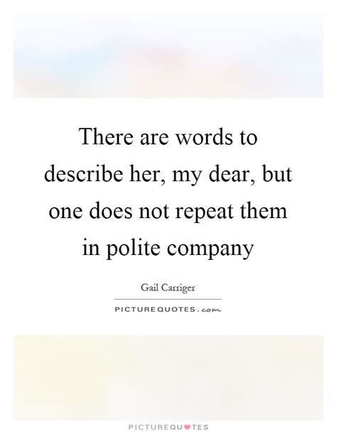 words to my there are words to describe my dear but one does not