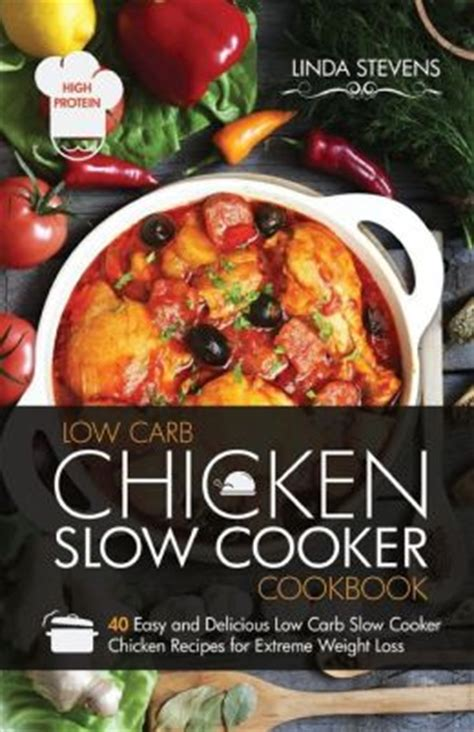 cooker cookbook and easy chicken recipes to lose weight and get into shape easy healthy and delicious low carb cooker series volume 3 books chicken cooker cookbook 40 easy and delicious low