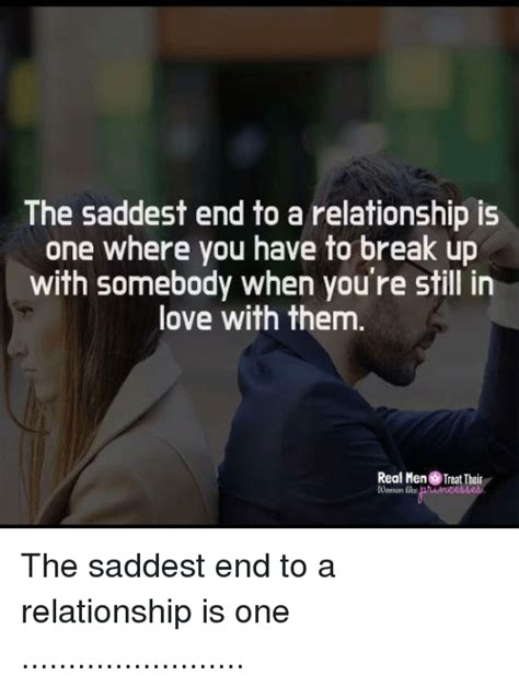 Real Relationship Memes - the saddest end to a relationship is one where you have to