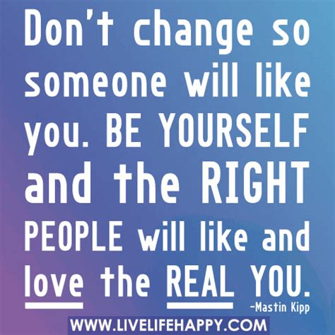 Don T Change don t change so someone will like you be yourself and the