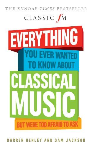 libro everything you know about libro everything you ever wanted to know about classical music but were too afraid to ask