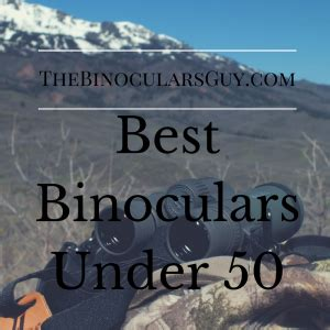 best binoculars under 50 [top 3 affordable picks for july