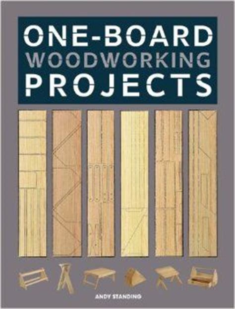 woodworking projects book one board woodworking projects andy standing