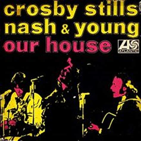 Our House Crosby Stills Nash Young Song Wikipedia
